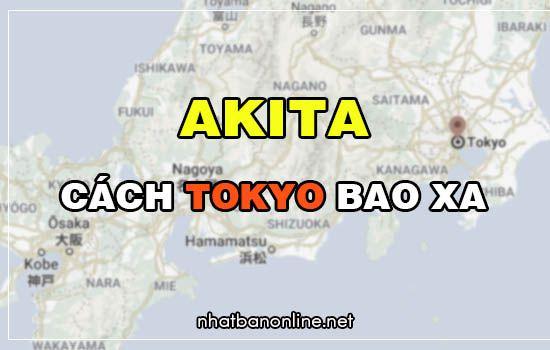 Akita cách Tokyo bao xa? Từ Tokyo đến Akita bao nhiêu km