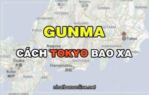 Gunma cách Tokyo bao xa? Từ Tokyo đến Gunma bao nhiêu km