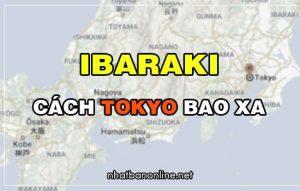 Ibaraki cách Tokyo bao xa? Từ Tokyo đến Ibaraki bao nhiêu km
