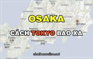 Osaka cách Tokyo bao xa? Từ Tokyo đến Osaka bao nhiêu km