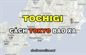 Tochigi cách Tokyo bao xa? Từ Tokyo đến Tochigi bao nhiêu km