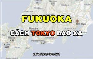 Fukuoka cách Tokyo bao xa? Từ Tokyo đến Fukuoka bao nhiêu km