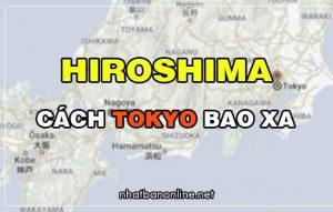 Hiroshima cách Tokyo bao xa? Từ Tokyo đến Hiroshima bao nhiêu km