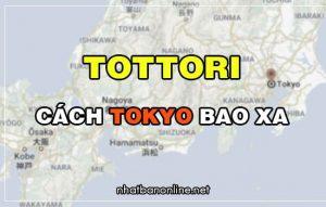 Tottori cách Tokyo bao xa? Từ Tokyo đến Tottori bao nhiêu km