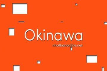 Tỉnh Okinawa số bao nhiêu? Các tỉnh gần Okinawa là tỉnh nào